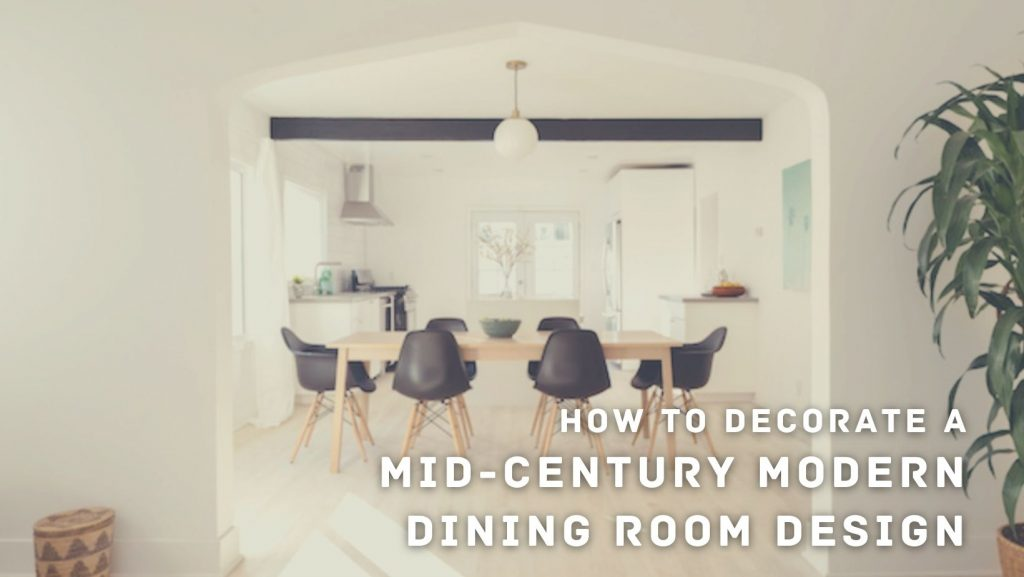 How To Decorate a Mid-Century Modern Dining Room - Featured Image