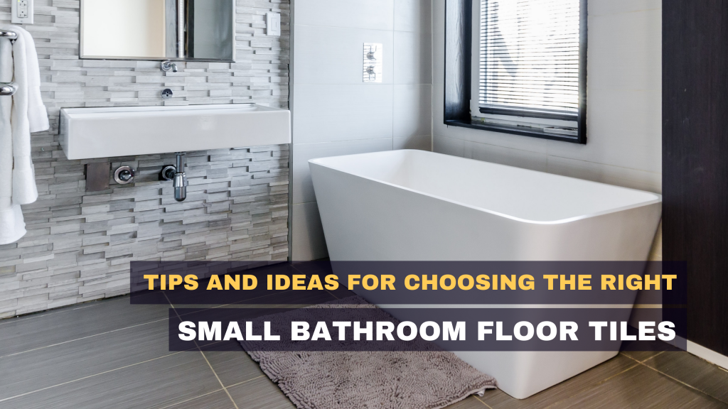 Tips and Ideas for Choosing The Right Small Bathrooms Floor Tiles - Featured